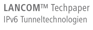 LANCOM Techpaper IPv6 Tunneltechnologien