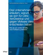 Drei Unternehmen erläutern, warum sie sich für Citrix XenDesktop und gegen VMware View entschieden haben
