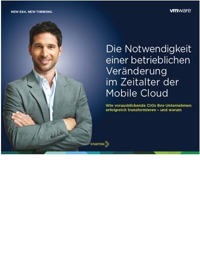 Die Notwendigkeit einer betrieblichen Veränderung im Zeitalter der Mobile Cloud – Wie vorausblickende CIOs ihre Unternehmen erfolgreich transformieren und warum