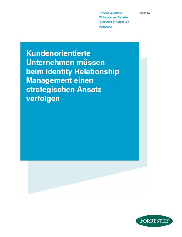 Forrester: Kundenorientierte Unternehmen müssen beim Identity Relationship Management einen strategischen Ansatz verfolgen