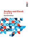 DevOps und Cloud: 1 + 1 = 3  -  Ein Leitfaden für Einsteiger.