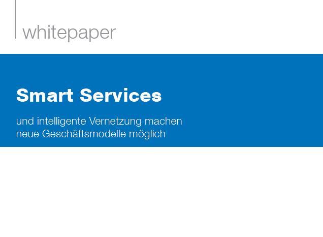 Smart Services und intelligente Vernetzung machen neue Geschäftsmodelle möglich