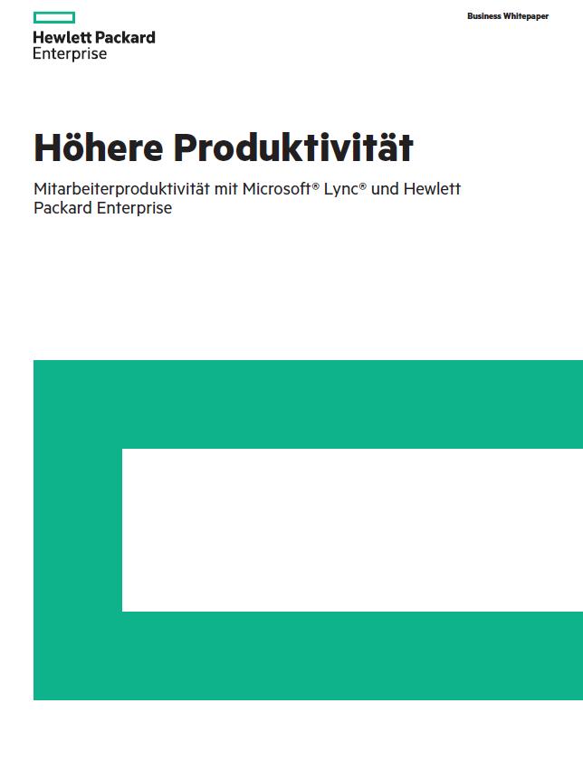 Höhere Mitarbeiterproduktivität mit Microsoft® Lync® und Hewlett Packard Enterprise