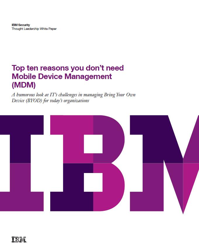 Top ten reasons you don't need Mobile Device Management (MDM)