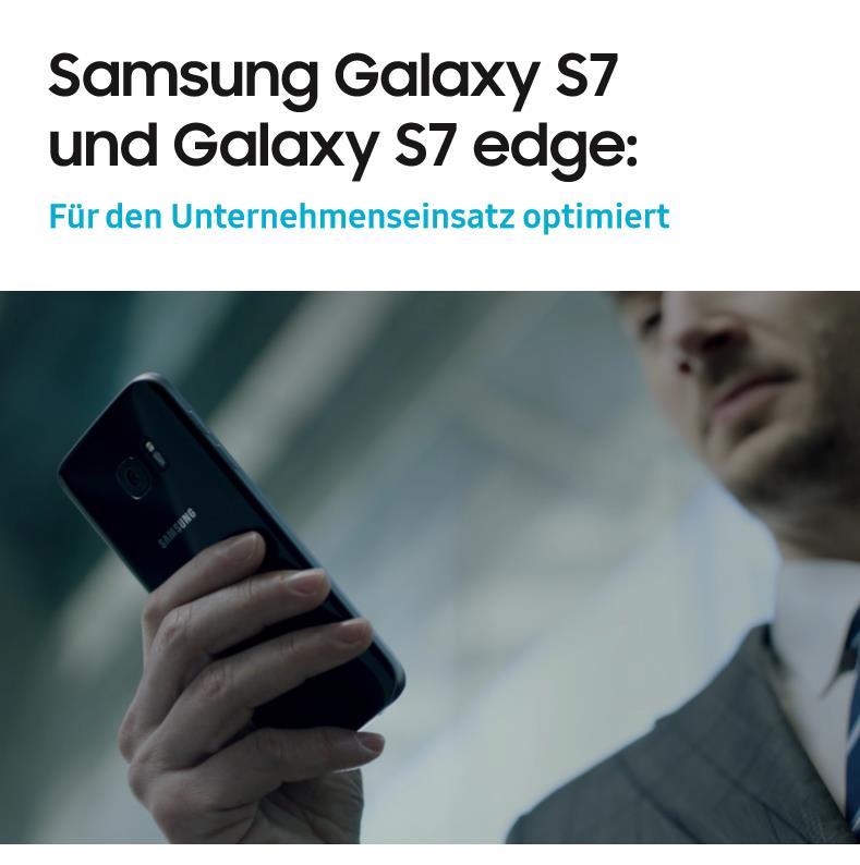 Samsung Galaxy S7 und Galaxy S7 edge: Für den Unternehmenseinsatz optimiert