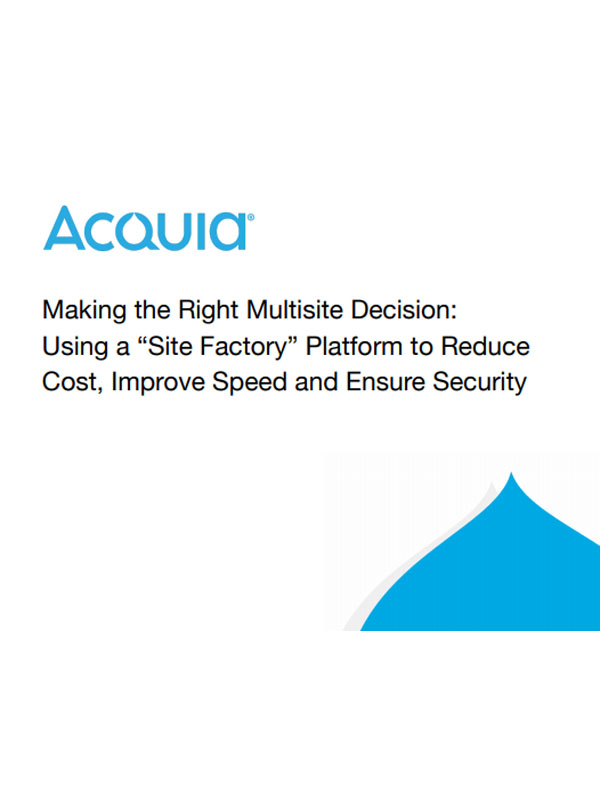 "Making the Right Multisite Decision: Using a ""Site Factory"" Platform to Reduce Cost, Improve Speed and Ensure Security"