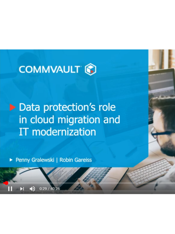 Commvault Data Protections Role in Cloud Migration and IT Modernization