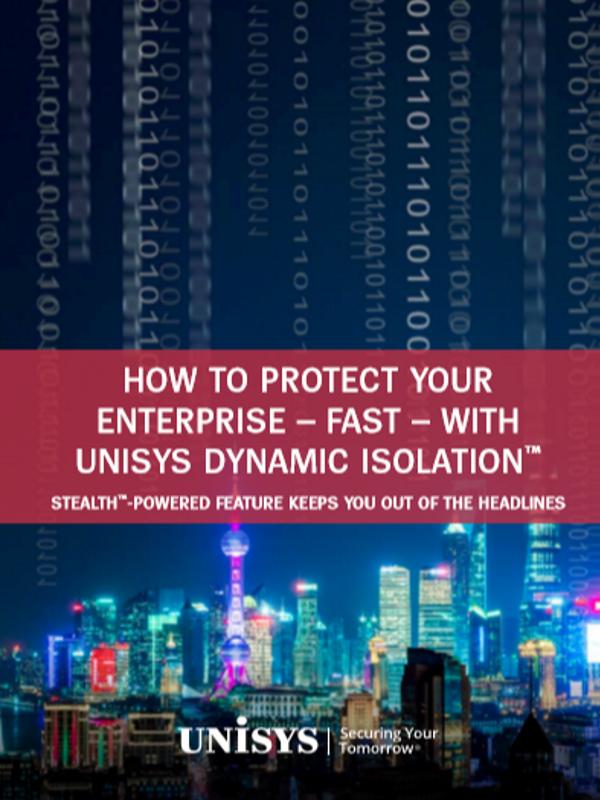 So schützen Sie Ihr Unternehmen schnell mit Unisys Dynamic Isolation™