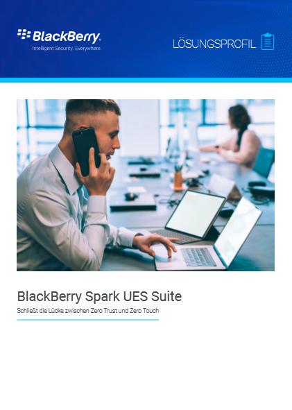BlackBerry Spark UES Suite: Schließt die Lücke zwischen Zero Trust und Zero Touch