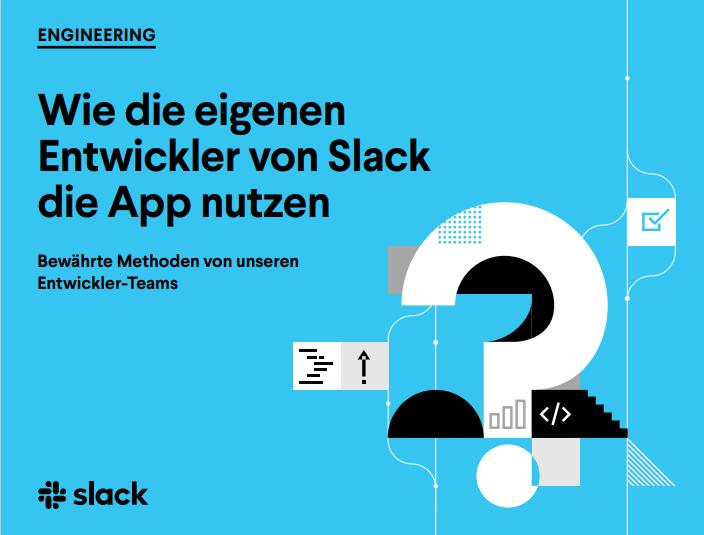 Wie die eigenen Entwickler von Slack die App nutzen – Bewährte Methoden von unseren Entwickler-Teams