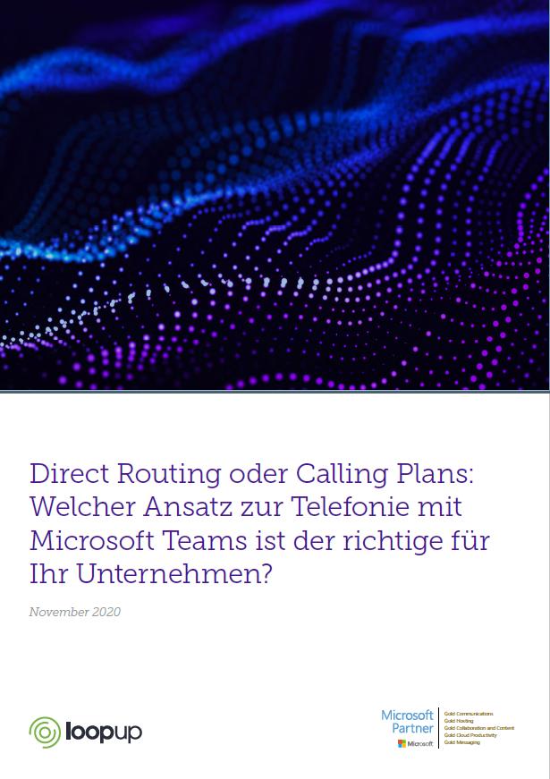 Direct Routing oder Calling Plans: Welcher Ansatz zur Telefonie mit Microsoft Teams ist der richtige für Ihr Unternehmen?