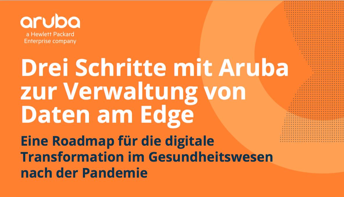 Drei Schritte mit Aruba zur Verwaltung von Daten am Edge