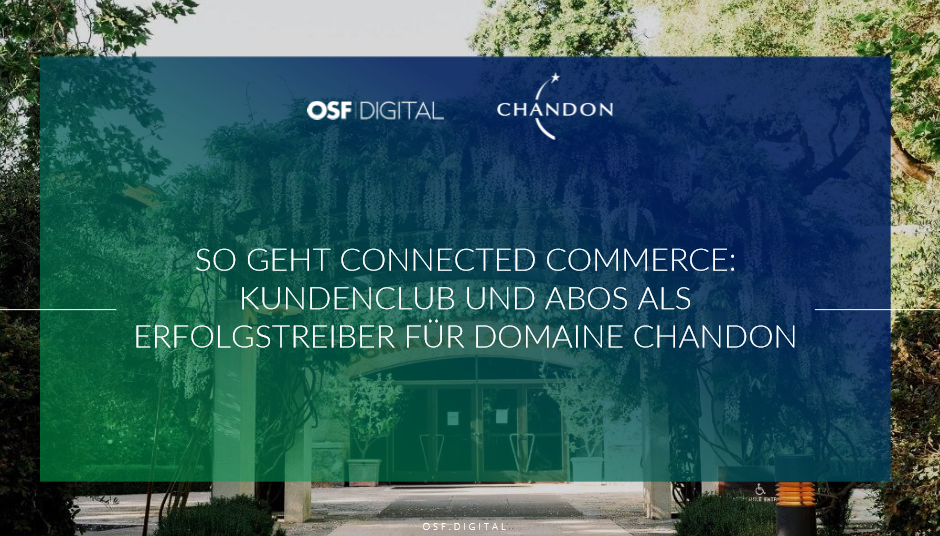 So geht connected Commerce: Kundenclub and Abos als Erfolgstreiber für domaine Chandon