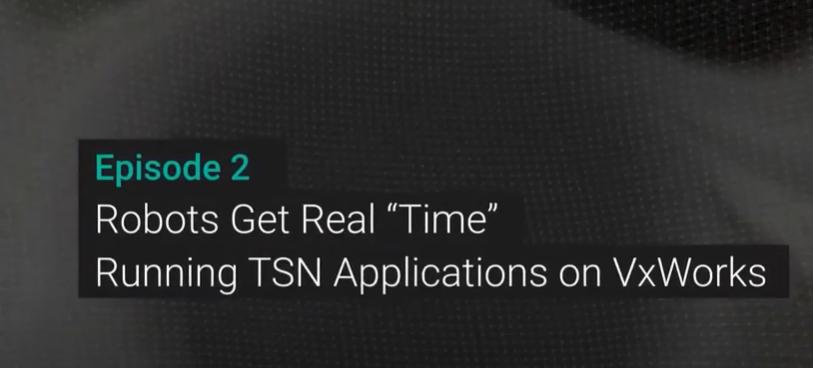 """Roboter bekommen echte """"Zeit"""" – Ausführen von TSN-Anwendungen auf VxWorks"""